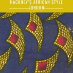 A look at how history and culture have created African Style in Hackney in London