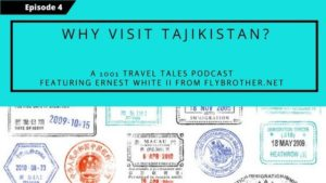 Podcast Show Notes: Why Visit Tajikistan (A Lesser Known 'Stan)?
