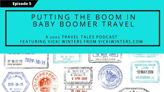 Podcast Show Notes: Putting The Boom in Baby Boomer Travel