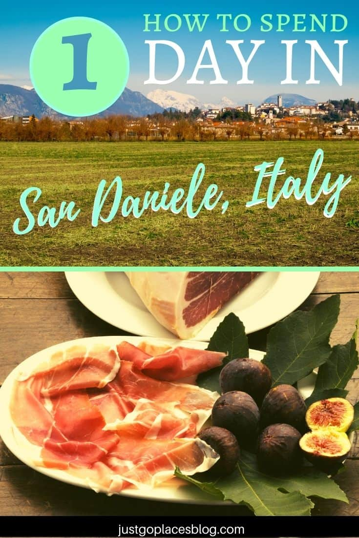 two photos of town of San Daniele set in fields and mountains and of prosciutto crudo with figs with the text: How To Spend 1 day in San Daniele Italy